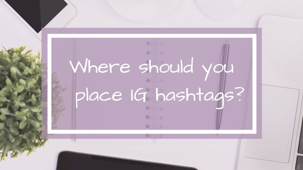 The illustrative picture for the blog post Where should you place IG hashtags.